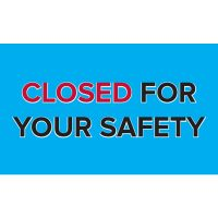 Closed for Your Safety | Vinyl Banner 3FT x 5FT